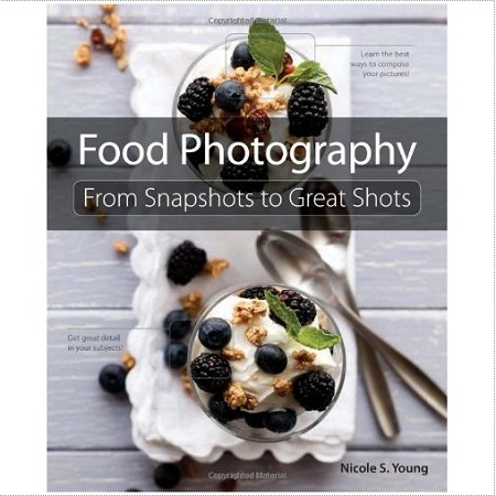 Tips To Taking Better Photographs with Nicole Young, Author of Food Photography: From Snapshots to Great Shots